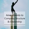 Amendments to Company Structure & Ownership